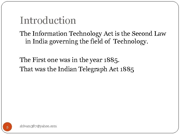 Introduction The Information Technology Act is the Second Law in India governing the field