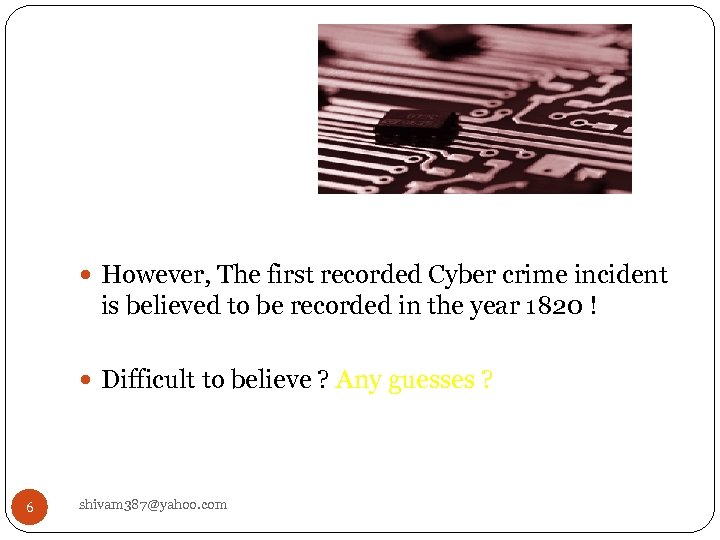 However, The first recorded Cyber crime incident is believed to be recorded in