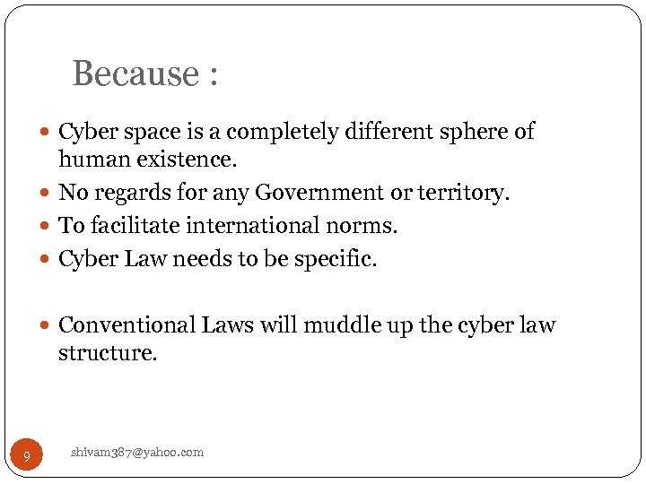 Because : Cyber space is a completely different sphere of human existence. No regards