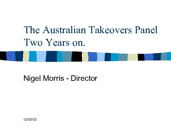 The Australian Takeovers Panel Two Years on. Nigel Morris - Director 02/05/02