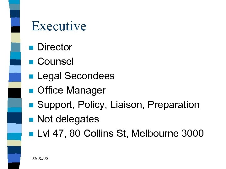 Executive n n n n Director Counsel Legal Secondees Office Manager Support, Policy, Liaison,