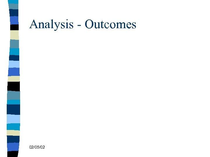 Analysis - Outcomes 02/05/02