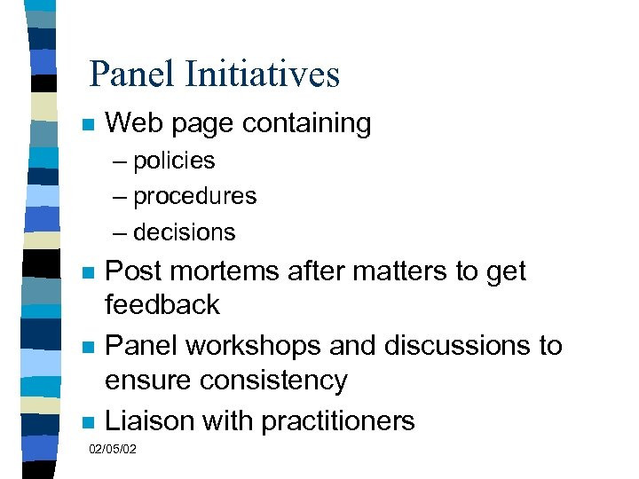 Panel Initiatives n Web page containing – policies – procedures – decisions n n