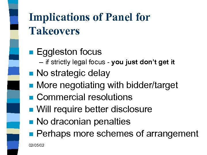 Implications of Panel for Takeovers n Eggleston focus – if strictly legal focus -