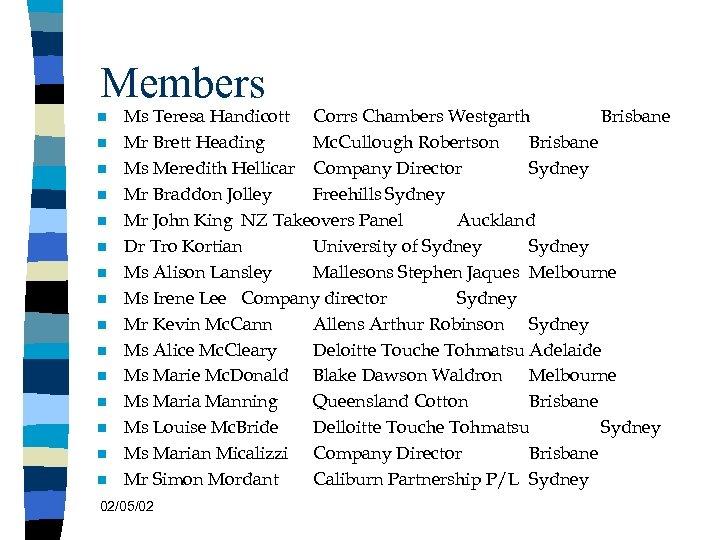 Members n n n n Ms Teresa Handicott Corrs Chambers Westgarth Brisbane Mr Brett