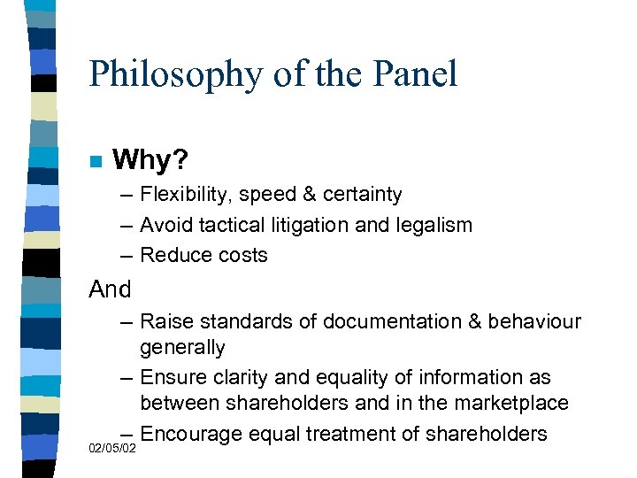 Philosophy of the Panel n Why? – Flexibility, speed & certainty – Avoid tactical