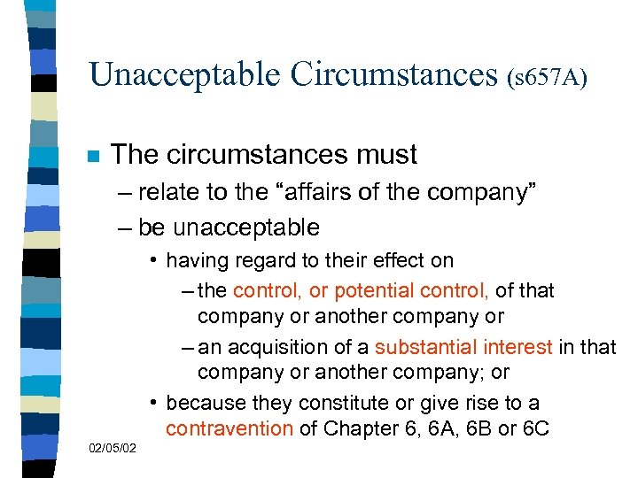 "Unacceptable Circumstances (s 657 A) n The circumstances must – relate to the ""affairs"