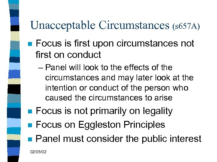 Unacceptable Circumstances (s 657 A) n Focus is first upon circumstances not first on