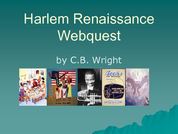Harlem Renaissance Webquest by C. B. Wright