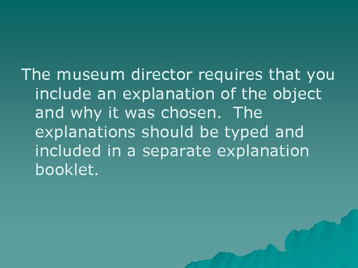 The museum director requires that you include an explanation of the object and why