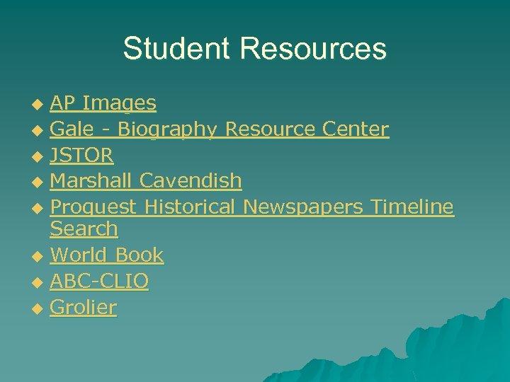 Student Resources AP Images u Gale - Biography Resource Center u JSTOR u Marshall