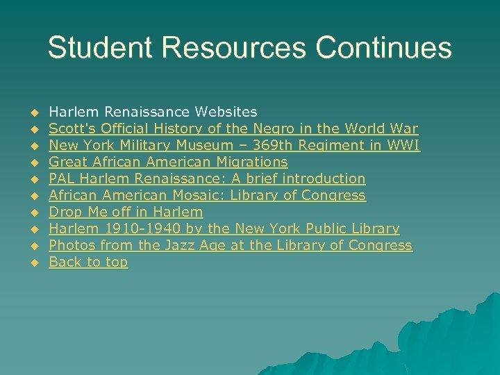 Student Resources Continues u u u u u Harlem Renaissance Websites Scott's Official History