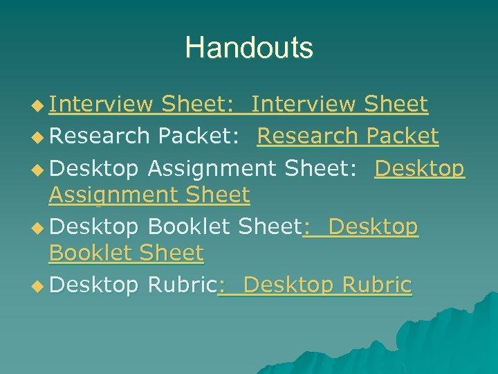 Handouts u Interview Sheet: Interview Sheet u Research Packet: Research Packet u Desktop Assignment