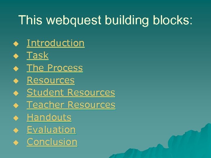This webquest building blocks: u u u u u Introduction Task The Process Resources