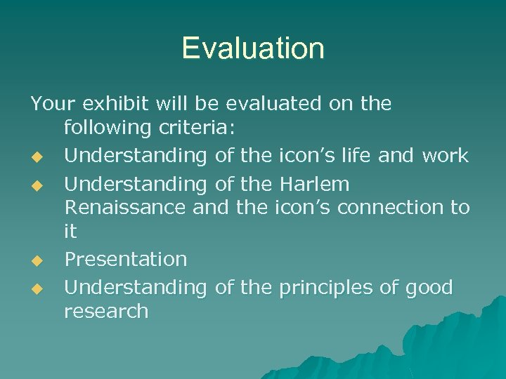 Evaluation Your exhibit will be evaluated on the following criteria: u Understanding of the