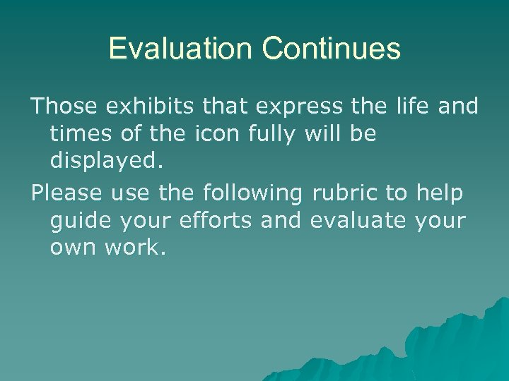 Evaluation Continues Those exhibits that express the life and times of the icon fully