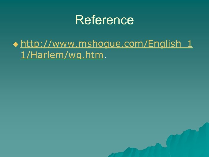 Reference u http: //www. mshogue. com/English_1 1/Harlem/wq. htm.