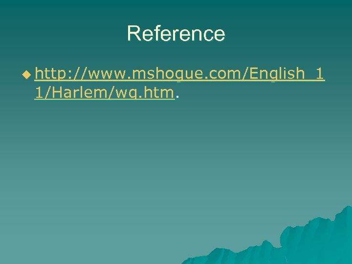 Reference u http: //www. mshogue. com/English_1 1/Harlem/wq. htm.