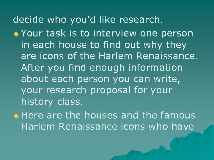 decide who you'd like research. u Your task is to interview one person in