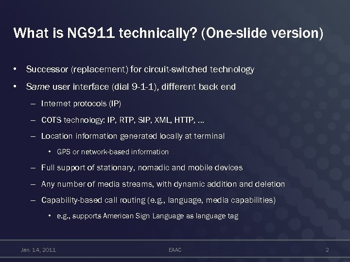 What is NG 911 technically? (One-slide version) • Successor (replacement) for circuit-switched technology •