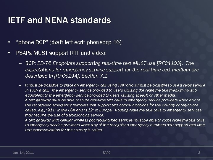 "IETF and NENA standards • ""phone BCP"" (draft-ietf-ecrit-phonebcp-16) • PSAPs MUST support RTT and"