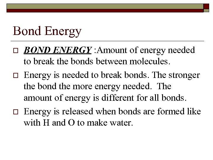 Bond Energy o o o BOND ENERGY : Amount of energy needed to break