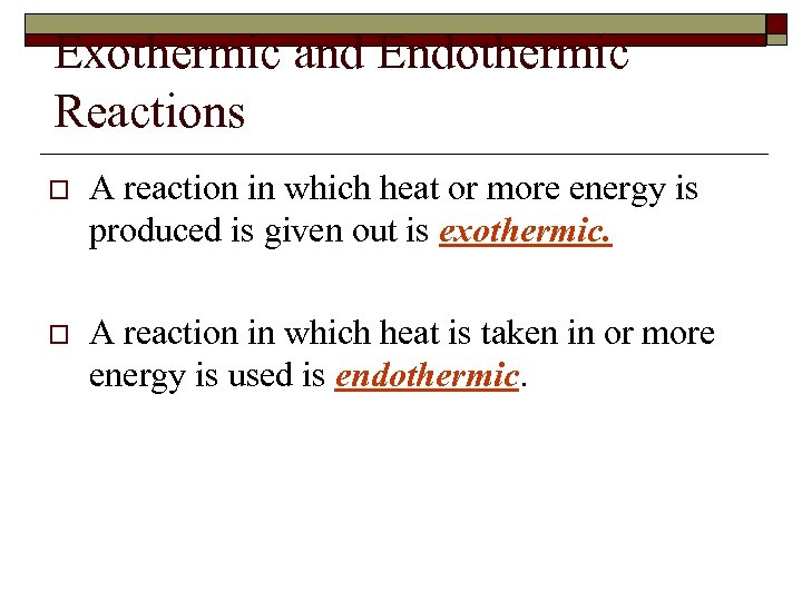 Exothermic and Endothermic Reactions o A reaction in which heat or more energy is