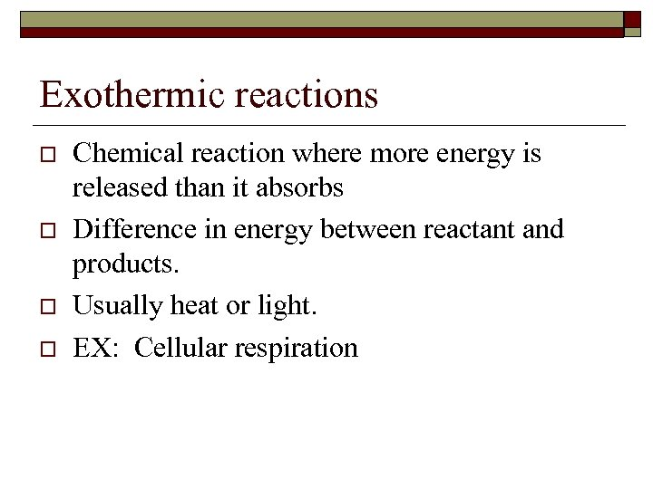 Exothermic reactions o o Chemical reaction where more energy is released than it absorbs