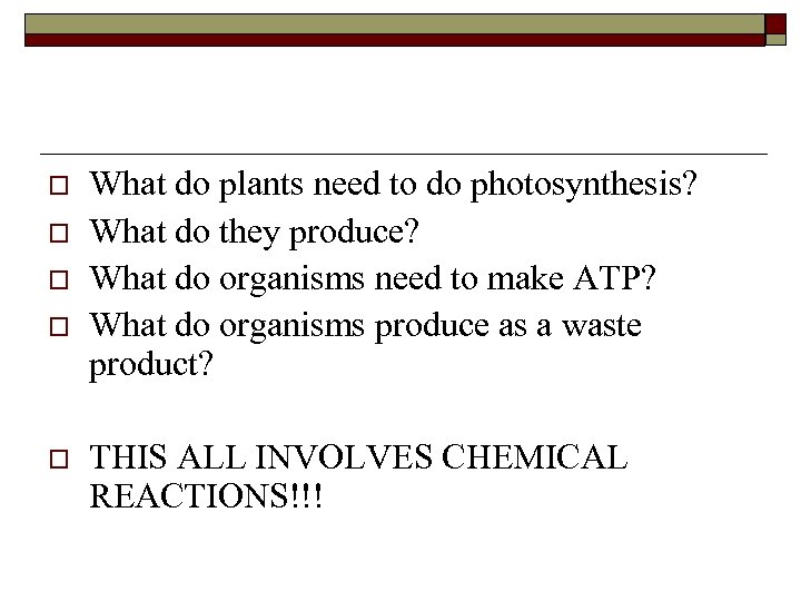 o o o What do plants need to do photosynthesis? What do they produce?