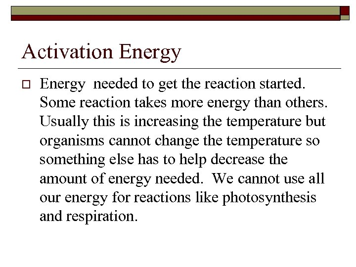 Activation Energy o Energy needed to get the reaction started. Some reaction takes more