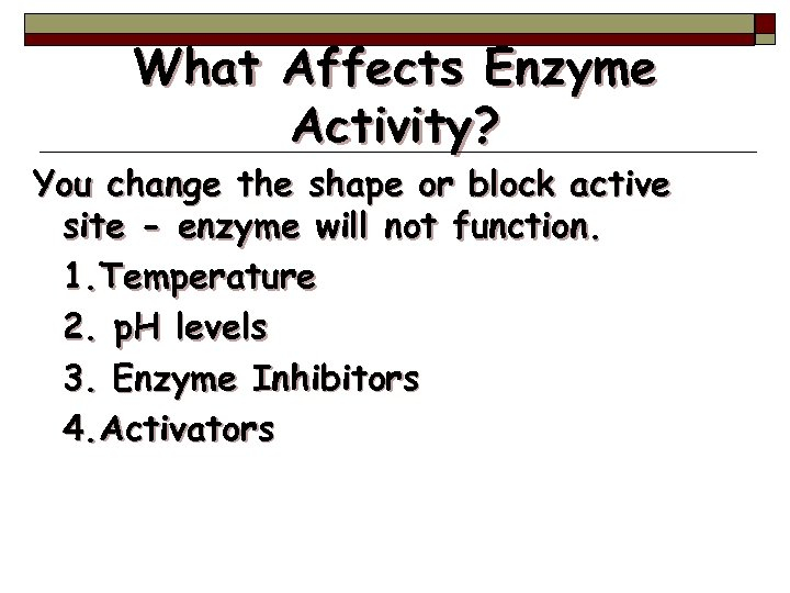 What Affects Enzyme Activity? You change the shape or block active site - enzyme