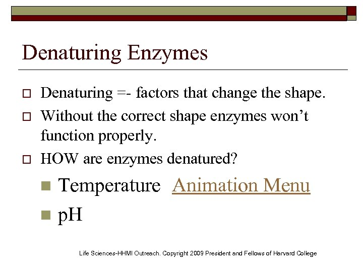 Denaturing Enzymes o o o Denaturing =- factors that change the shape. Without the