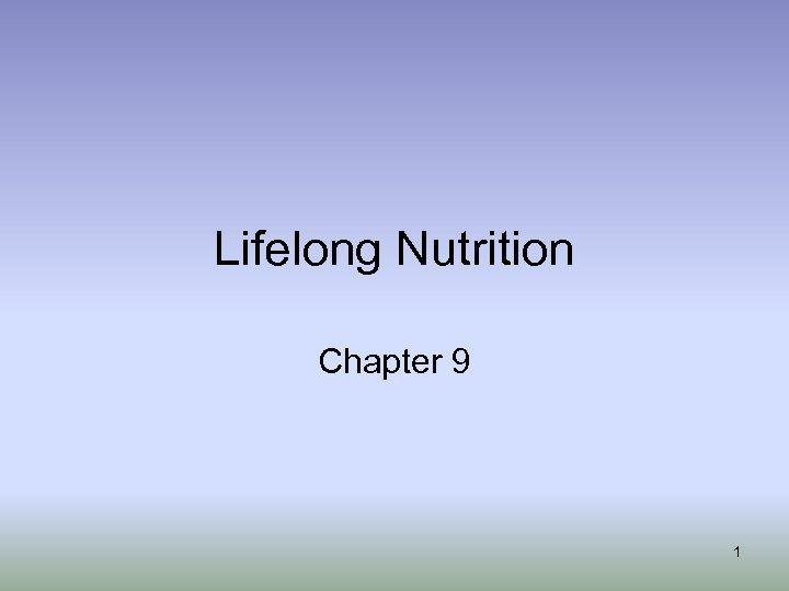 Lifelong Nutrition Chapter 9 1