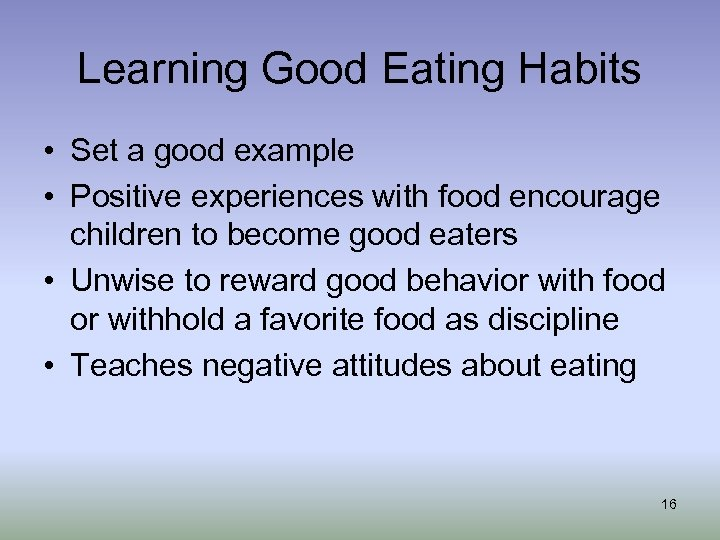 Learning Good Eating Habits • Set a good example • Positive experiences with food
