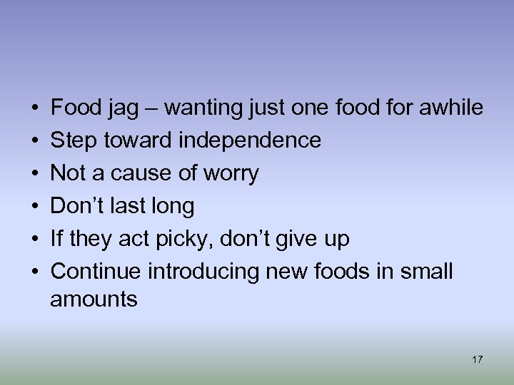 • • • Food jag – wanting just one food for awhile Step