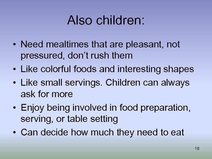 Also children: • Need mealtimes that are pleasant, not pressured, don't rush them •