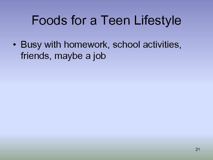 Foods for a Teen Lifestyle • Busy with homework, school activities, friends, maybe a