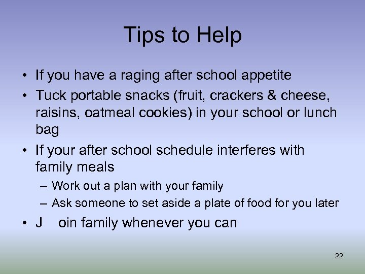 Tips to Help • If you have a raging after school appetite • Tuck