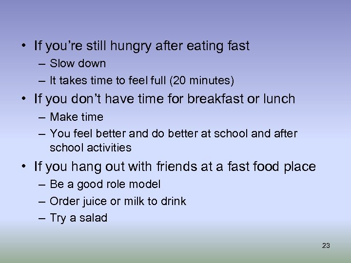• If you're still hungry after eating fast – Slow down – It