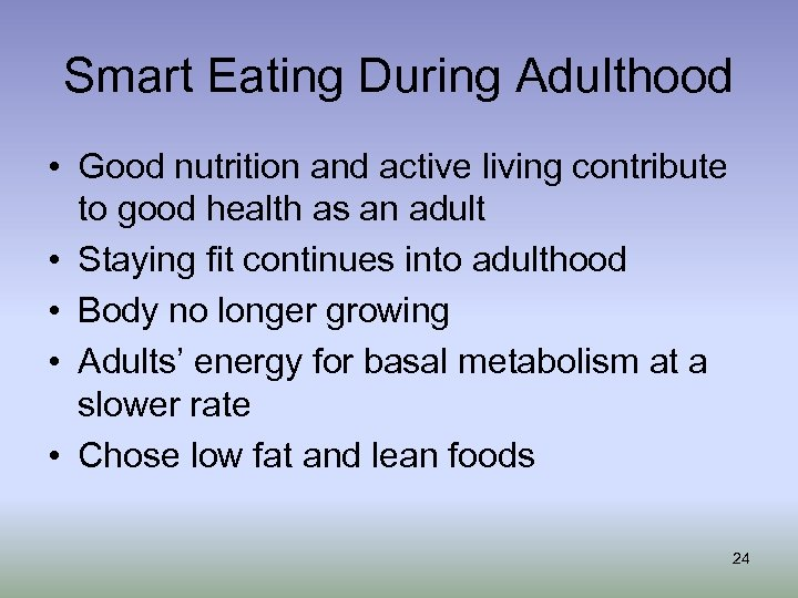Smart Eating During Adulthood • Good nutrition and active living contribute to good health