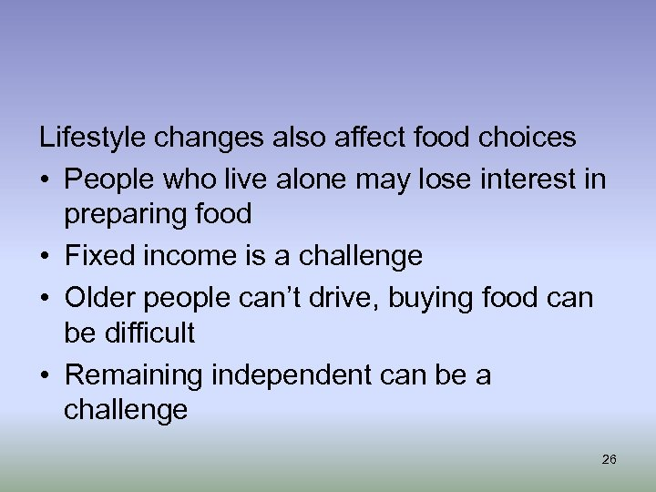 Lifestyle changes also affect food choices • People who live alone may lose interest