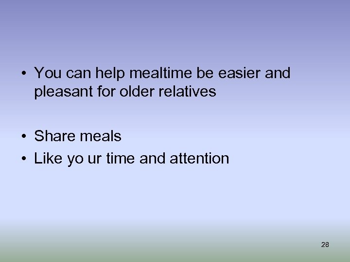 • You can help mealtime be easier and pleasant for older relatives •