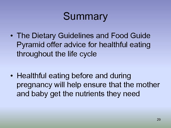 Summary • The Dietary Guidelines and Food Guide Pyramid offer advice for healthful eating