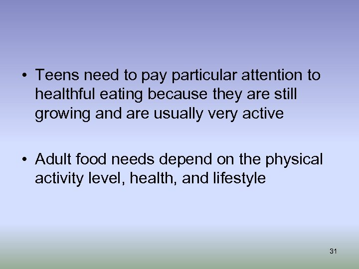 • Teens need to pay particular attention to healthful eating because they are