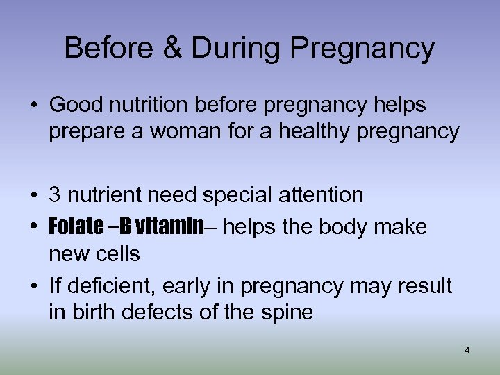 Before & During Pregnancy • Good nutrition before pregnancy helps prepare a woman for