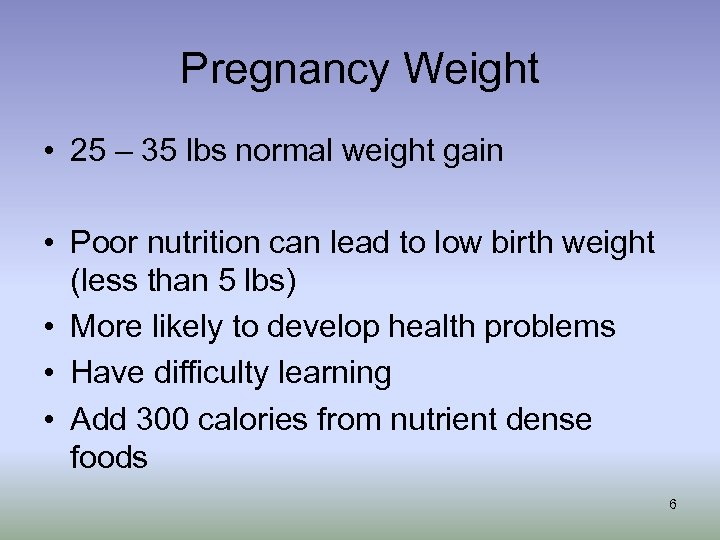 Pregnancy Weight • 25 – 35 lbs normal weight gain • Poor nutrition can