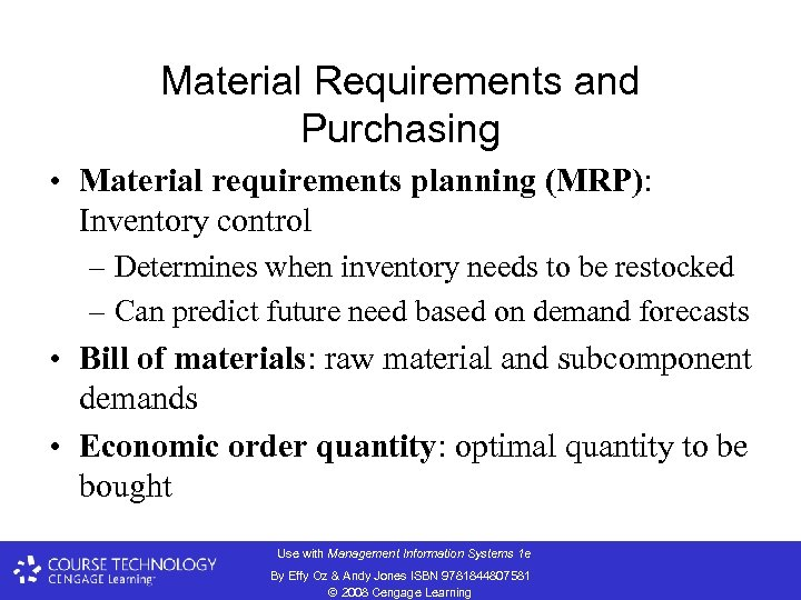 Material Requirements and Purchasing • Material requirements planning (MRP): Inventory control – Determines when