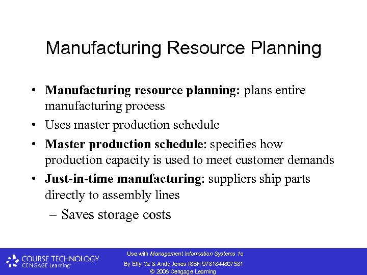 Manufacturing Resource Planning • Manufacturing resource planning: plans entire manufacturing process • Uses master