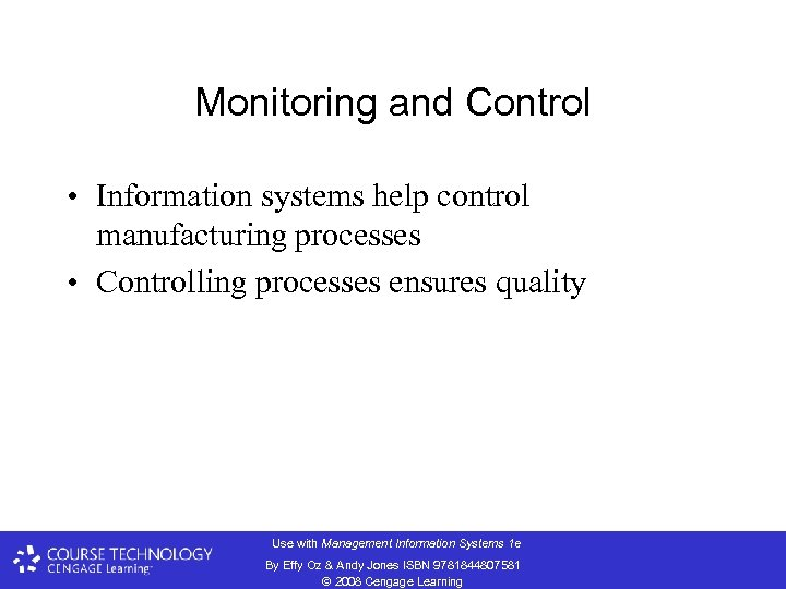 Monitoring and Control • Information systems help control manufacturing processes • Controlling processes ensures