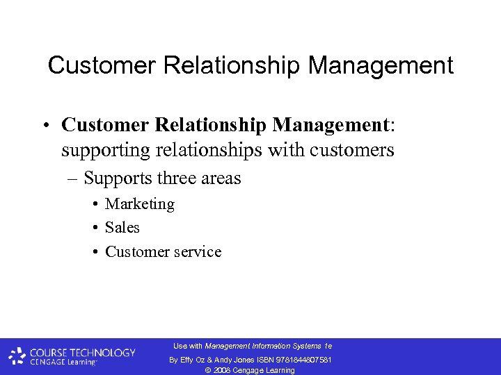 Customer Relationship Management • Customer Relationship Management: supporting relationships with customers – Supports three